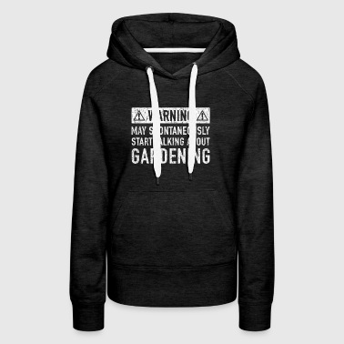 Warning: Can Spontaneously Talk About Gardening - Women's Premium Hoodie