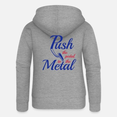 Pedal Push the pedal to the Metal - Pedal to the Metal - Women's Premium Zip Hoodie