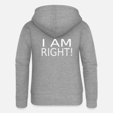 Right I AM RIGHT! - Women's Premium Zip Hoodie