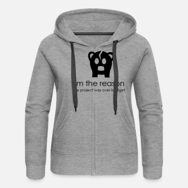 Project I'm the reason the project was over budget - Women's Premium Zip Hoodie