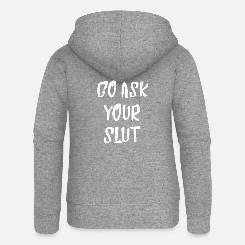 Go Ask Your Slut Ansage coole Sprüche Geschenke Frauen Premium