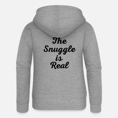 Snuggle Snuggle Is Real Funny Quote - Women's Premium Zip Hoodie