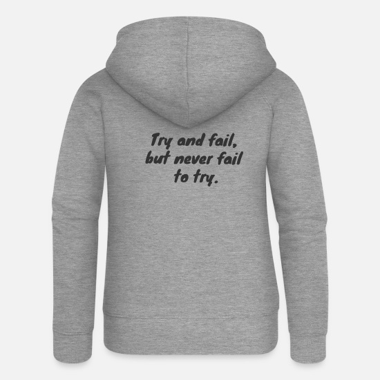 Try Hoodies & Sweatshirts - Try and fail, but never fail to try. - Women's Premium Zip Hoodie heather grey