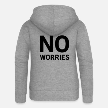 No Worries No worries - Women's Premium Zip Hoodie