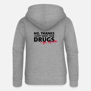 No thanks, I do not want your drugs - I got my own - Women's Premium Zip Hoodie