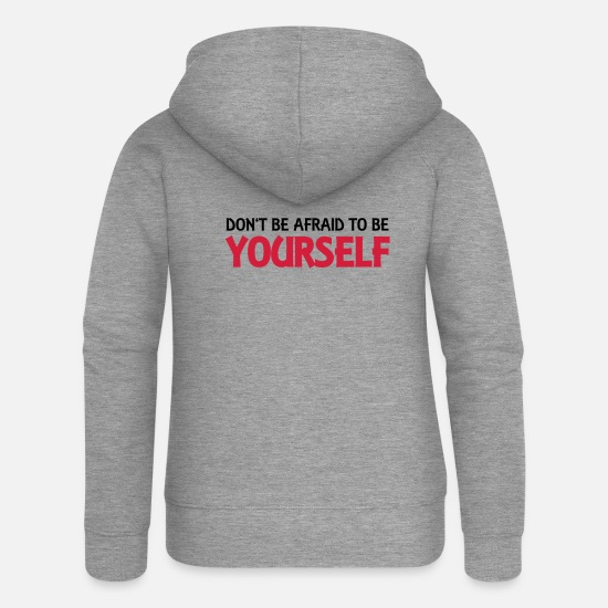 Awesome Hoodies & Sweatshirts - Don't be afraid to be yourself - Women's Premium Zip Hoodie heather grey