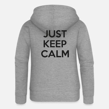 Calm Stay calm Keep calm just keep calm - Women's Premium Zip Hoodie