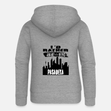 Pasadena Gift Id rather be in Pasadena - Women's Premium Zip Hoodie