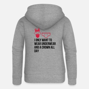 Unemployed Underwear I want to wear only underwear and a crown - Women's Premium Zip Hoodie