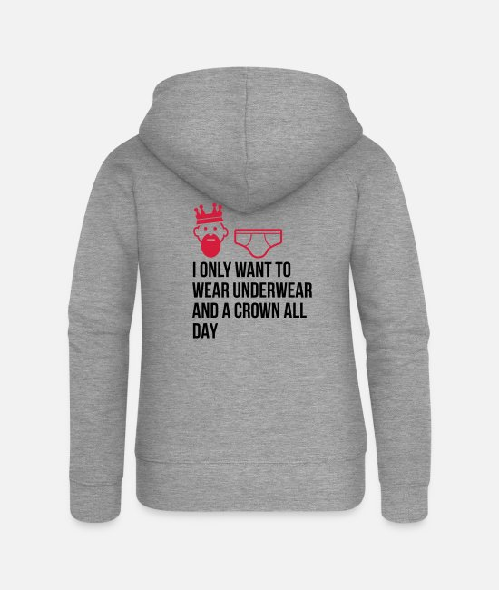 Husband Hoodies & Sweatshirts - I want to wear only underwear and a crown - Women's Premium Zip Hoodie heather grey