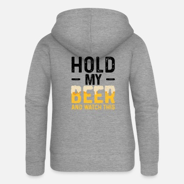 Beer Tent Hold My Beer And Watch This - Beer - Women's Premium Zip Hoodie