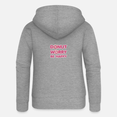 Slogan Donut worry be happy - chocolate slogan - Women's Premium Zip Hoodie