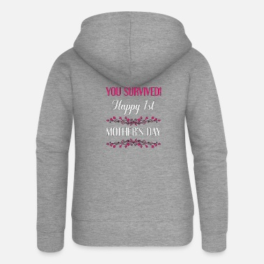 You Survived. Happy 1st Mother's Day - Women's Premium Zip Hoodie