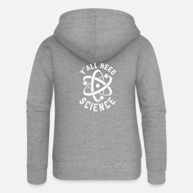 Element &amp Awesome Science Design Quote Y'All Need Science - Frauen Premium Kapuzenjacke