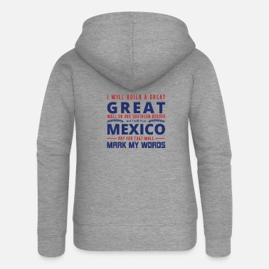 Democrat I WILL BUILD A GREAT Great Wall ... - Women's Premium Zip Hoodie
