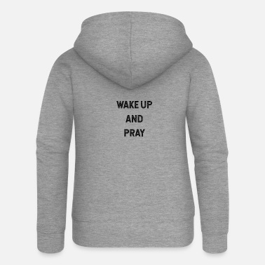 Typography WAKE UP AND PRAY - Women's Premium Zip Hoodie