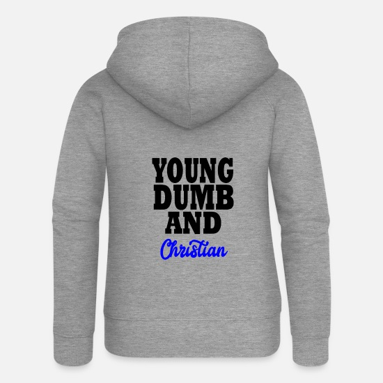 Christian Hoodies & Sweatshirts - young dumb and christian - Women's Premium Zip Hoodie heather grey