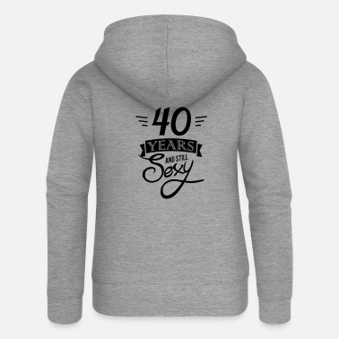 Sexy 40 years and still sexy - Women's Premium Zip Hoodie