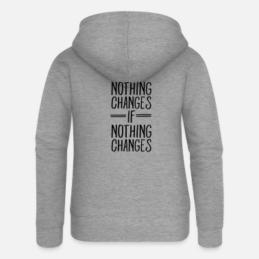 Change Nothing Changes If Nothing Changes - Premium zip hoodie dam