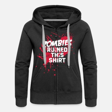 Zombie zombies runied this shirt - zombie blutflecken blut blood blutig - Vrouwen zip hoodie