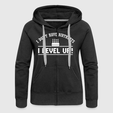 I don't have birthdays. I level up! - Veste à capuche Premium Femme