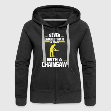NEVER UNDERESTIMATE A MAN WITH A CHAINSAW! - Women's Premium Hooded Jacket