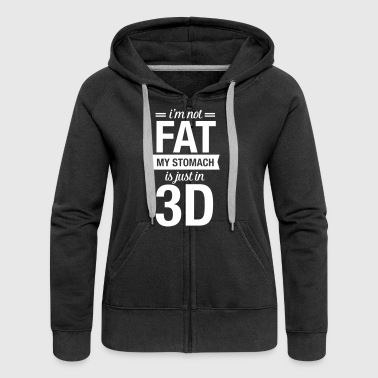 I'm Not Fat, My Stomach Is Just In 3D - Women's Premium Hooded Jacket