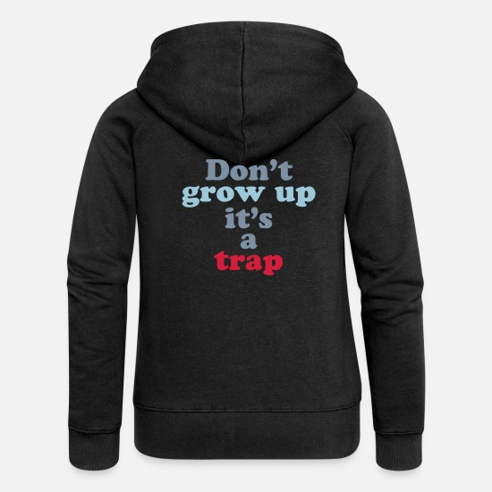 Awesome Hoodies & Sweatshirts - dont grow up its a trap - Women's Premium Zip Hoodie black