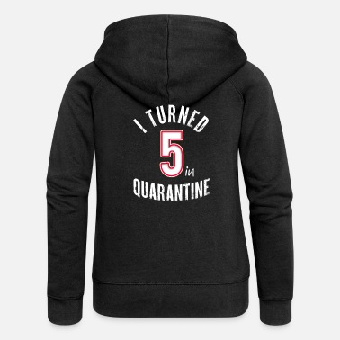 Social Birthday I've turned 5 in quarantine - Women's Premium Zip Hoodie