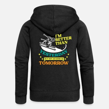 Ski Resort Im better Than Yesterday Skiing Winter Sports Gift - Women's Premium Zip Hoodie