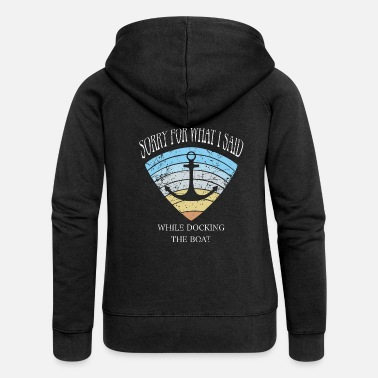 Sorry For What I Said While Docking The Boat Vinta - Women's Premium Zip Hoodie