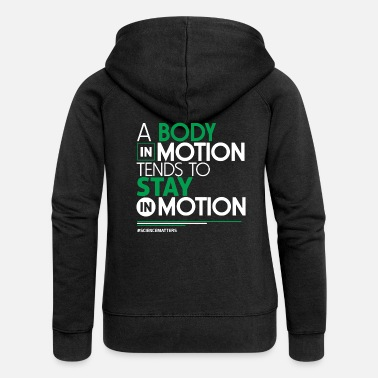 Motion Science - A Body In Motion Tends To Stay In Motion - Women's Premium Zip Hoodie
