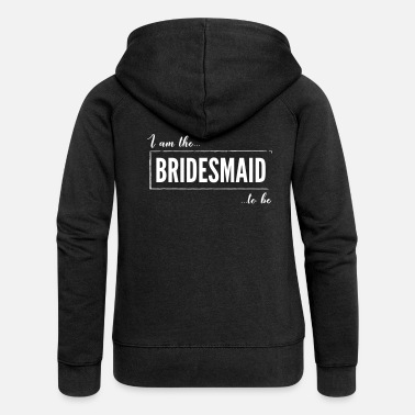 Bridesmaid I am the Bridesmaid to be Black - Women's Premium Hooded Jacket