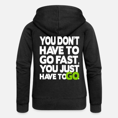 You don't have to go fast, you just have to go - Women's Premium Hooded Jacket