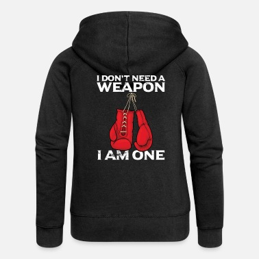 Funny Boxer Kickboxer Do not Need Weapon Gift - Women's Premium Zip Hoodie
