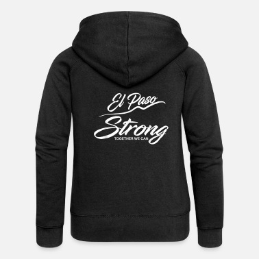 Strong EL paso strong together we can not - Women's Premium Zip Hoodie