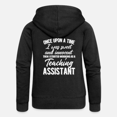 Teaching Innocent Then Working As A Teaching Assistant - Women's Premium Zip Hoodie