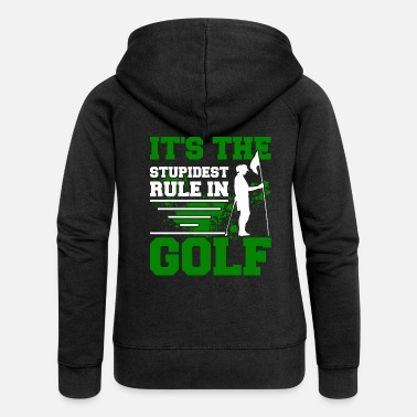 Golf Rules It's the stupidest rule in golf - Women's Premium Zip Hoodie