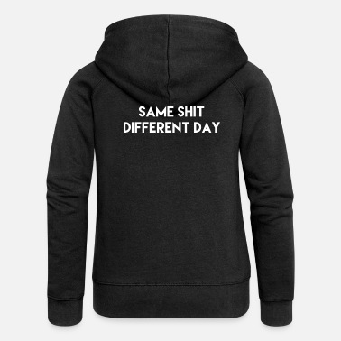 Different same shit different day Geschenk Idee w - Women's Premium Zip Hoodie