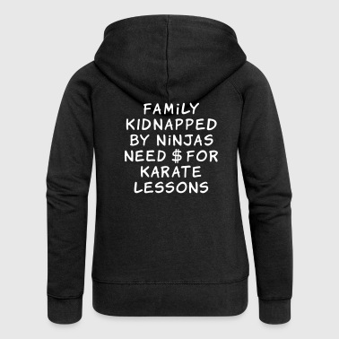 family kidnapped by ninjas need dollars for karate lessons - Women's Premium Hooded Jacket