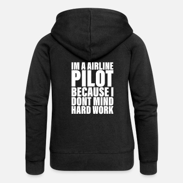 Captain I don't mind hard work for airline pilots - Women's Premium Zip Hoodie