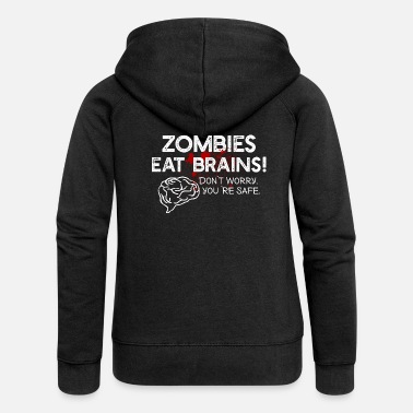 Zombies Eat Brains Do not Worry You Are Safe - Women's Premium Hooded Jacket
