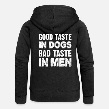 Good Taste In Dogs Bad Taste In Men Funny Dog Mom - Women's Premium Zip Hoodie