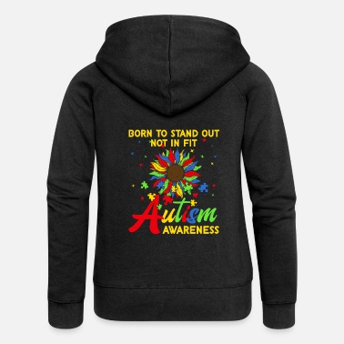 Fitness Autism Awareness Born To Stand Out Not In Fit - Women's Premium Zip Hoodie