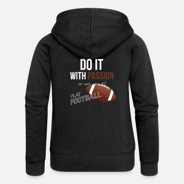 Sport American football is passionate about sports - Women's Premium Zip Hoodie
