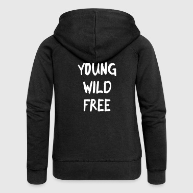 Young Wild And Free Young wild free - Women's Premium Hooded Jacket