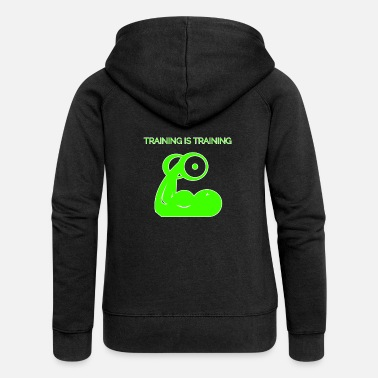 Training Training is training - Vrouwen zip hoodie