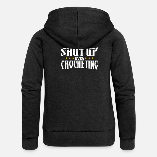 Couture Sweat-shirts - Crochet Shut up Je Crochet - Veste à capuche premium Femme noir