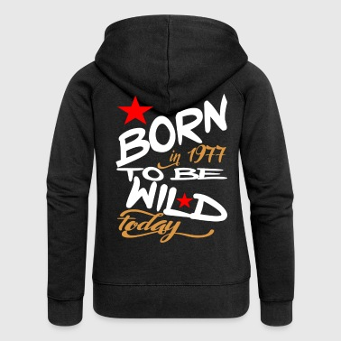 Born in 1977 to be Wild Today - Women's Premium Hooded Jacket