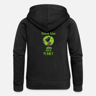 Green Planet Green planet - Save the green planet. - Women's Premium Zip Hoodie
